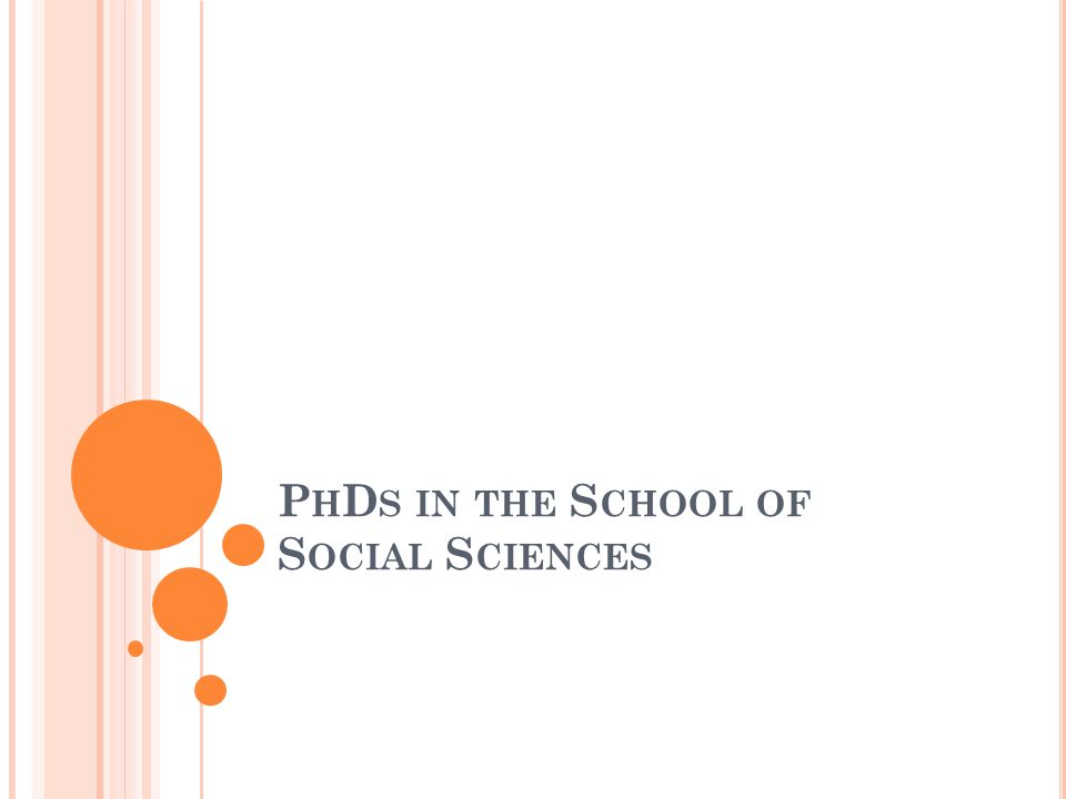 P H D S IN THE S CHOOL OF S OCIAL S CIENCES