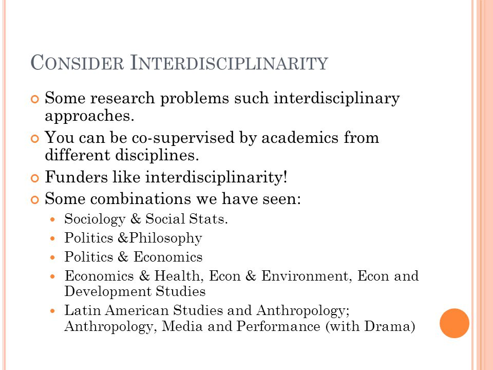 C ONSIDER I NTERDISCIPLINARITY Some research problems such interdisciplinary approaches.