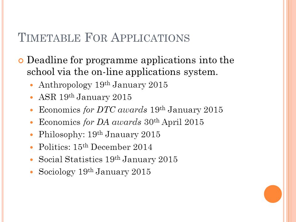 T IMETABLE F OR A PPLICATIONS Deadline for programme applications into the school via the on-line applications system.