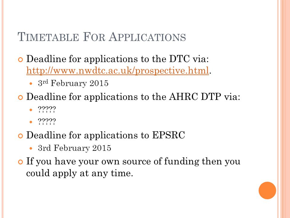 T IMETABLE F OR A PPLICATIONS Deadline for applications to the DTC via: http://www.nwdtc.ac.uk/prospective.html.