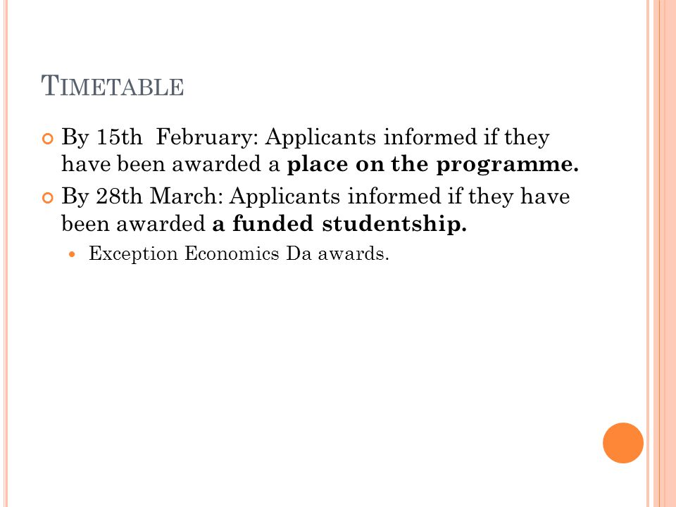 T IMETABLE By 15th February: Applicants informed if they have been awarded a place on the programme.