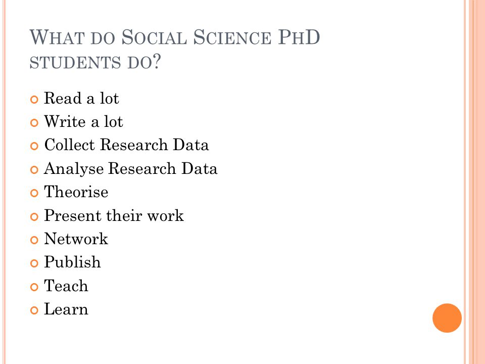 W HY DO A P H D? Intellectual Challenge Want an academic/research career Want a (better) job