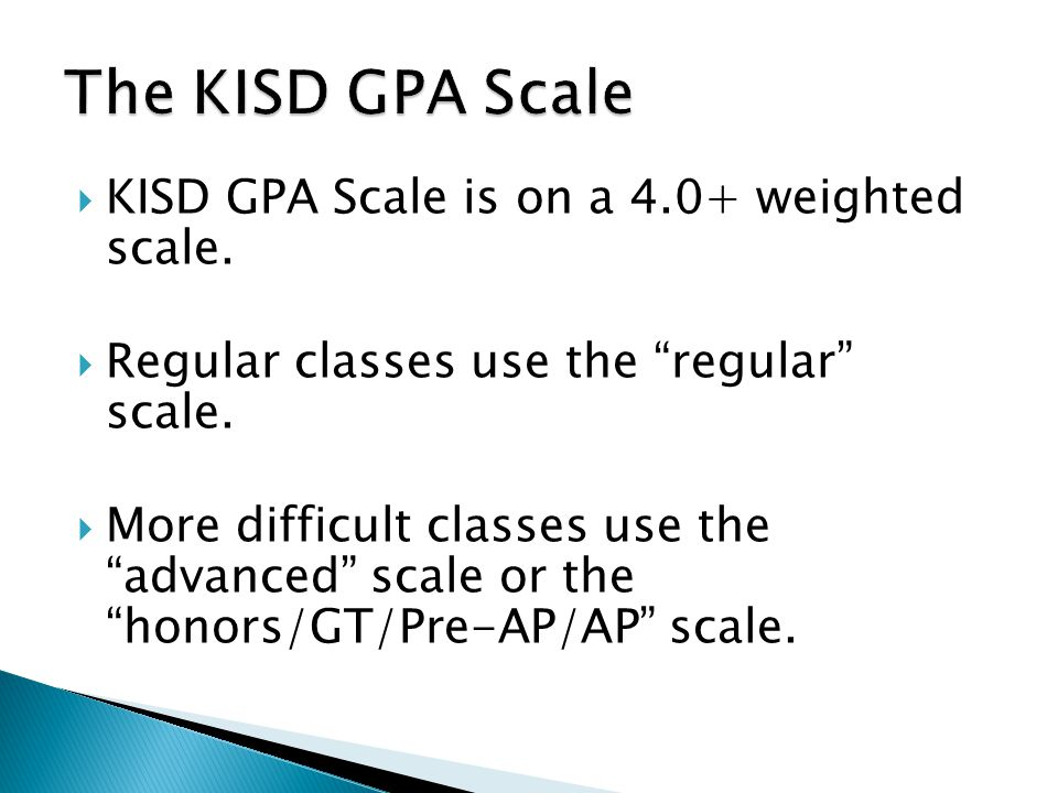  KISD GPA Scale is on a 4.0+ weighted scale. Regular classes use the regular scale.