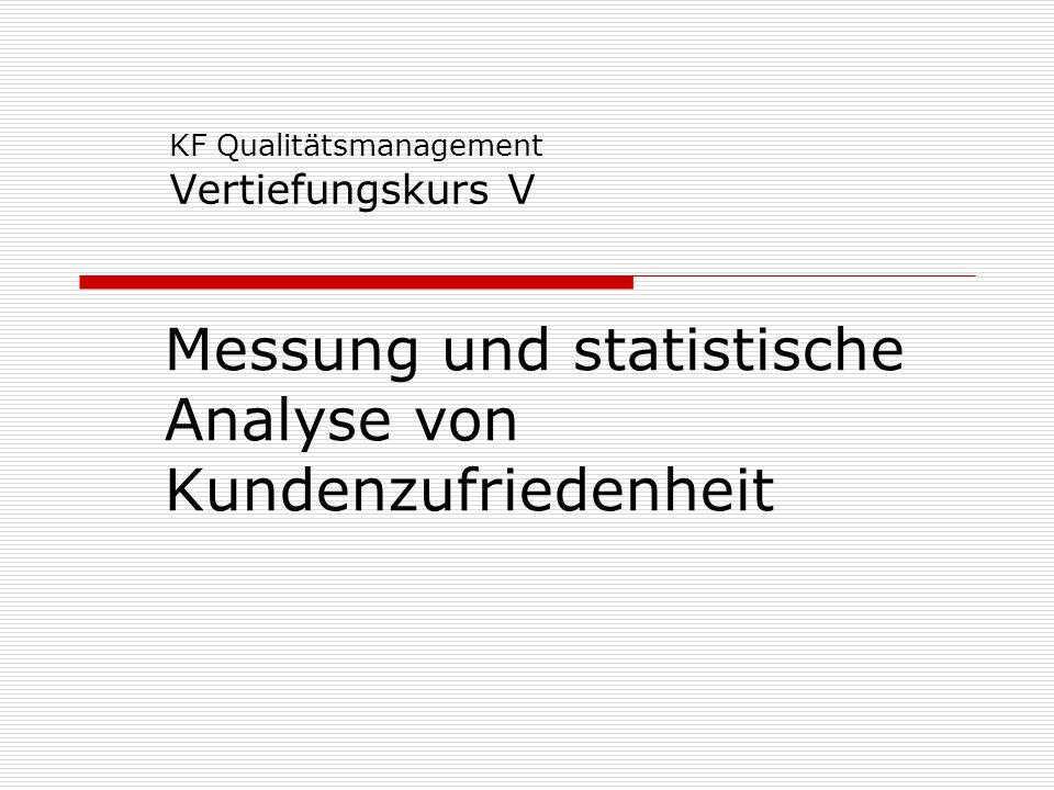 Messung und statistische Analyse von Kundenzufriedenheit KF Qualitätsmanagement Vertiefungskurs V