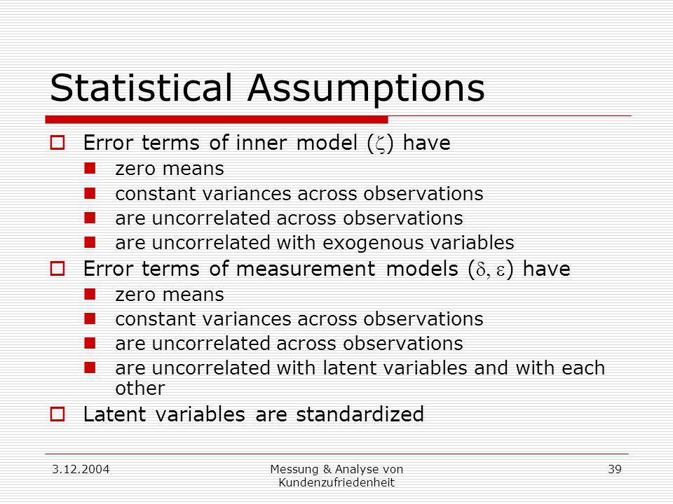 3.12.2004Messung & Analyse von Kundenzufriedenheit 39 Statistical Assumptions  Error terms of inner model () have zero means constant variances acro