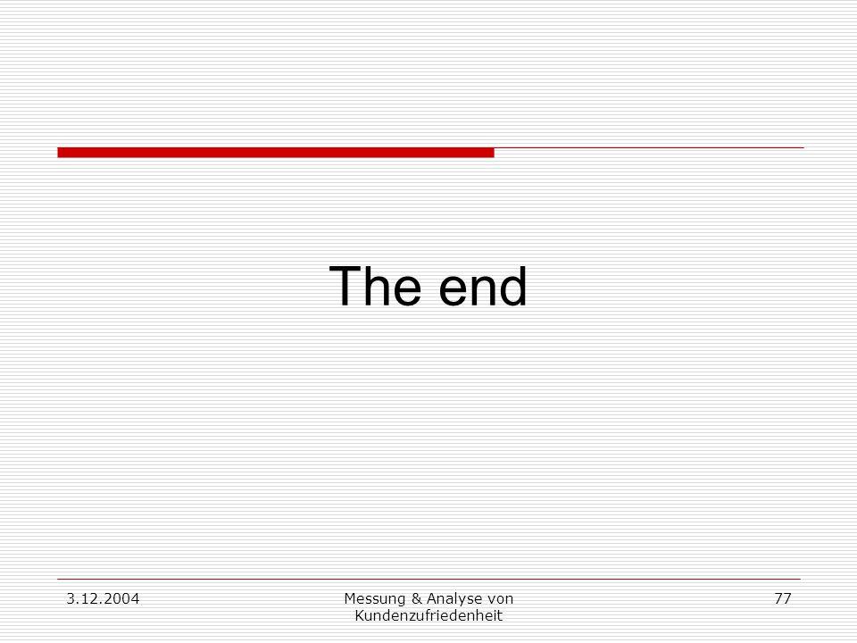 3.12.2004Messung & Analyse von Kundenzufriedenheit 77 The end