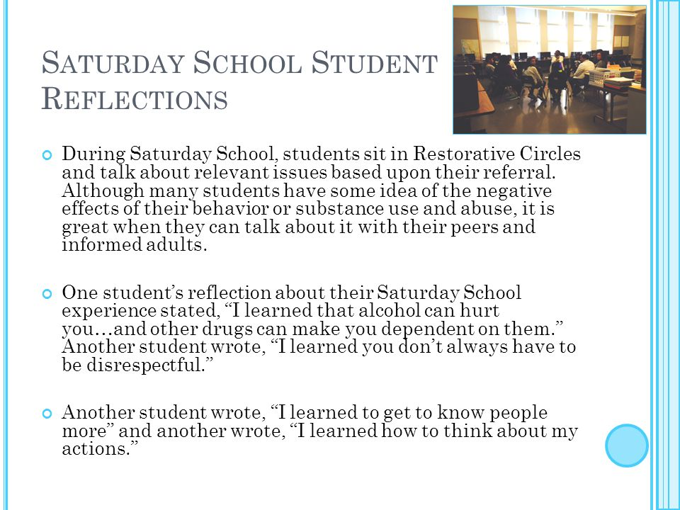 S ATURDAY S CHOOL S TUDENT R EFLECTIONS During Saturday School, students sit in Restorative Circles and talk about relevant issues based upon their re
