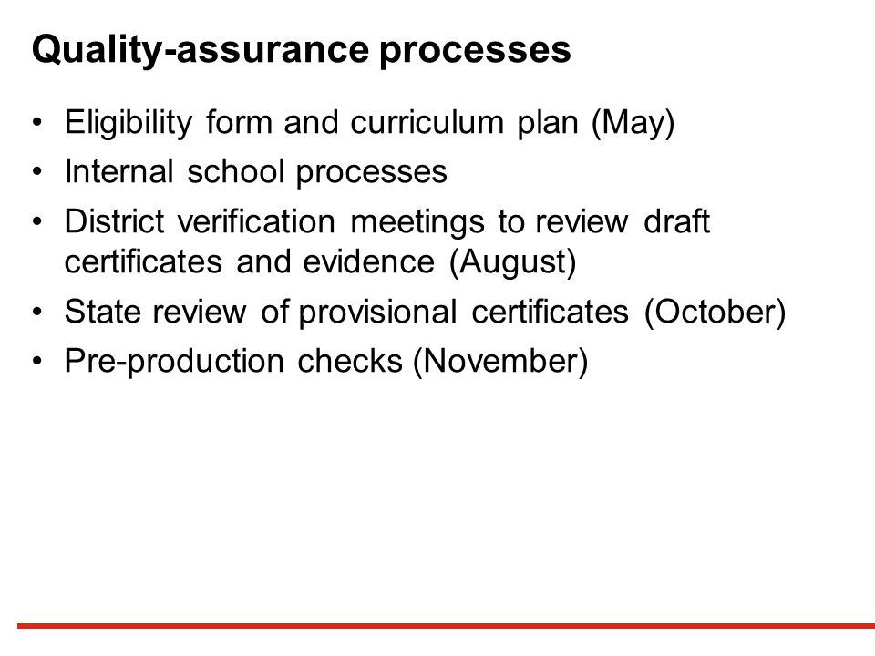 Eligibility form and curriculum plan (May) Internal school processes District verification meetings to review draft certificates and evidence (August) State review of provisional certificates (October) Pre-production checks (November)