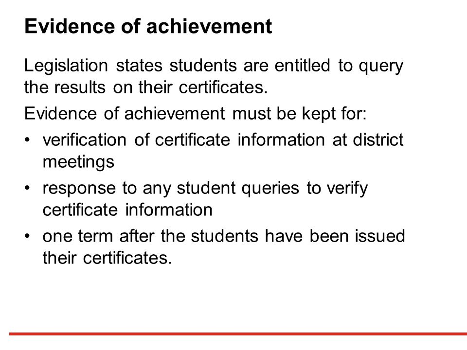 Evidence of achievement Legislation states students are entitled to query the results on their certificates.