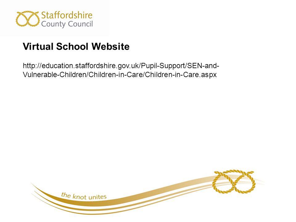 Virtual School Website http://education.staffordshire.gov.uk/Pupil-Support/SEN-and- Vulnerable-Children/Children-in-Care/Children-in-Care.aspx