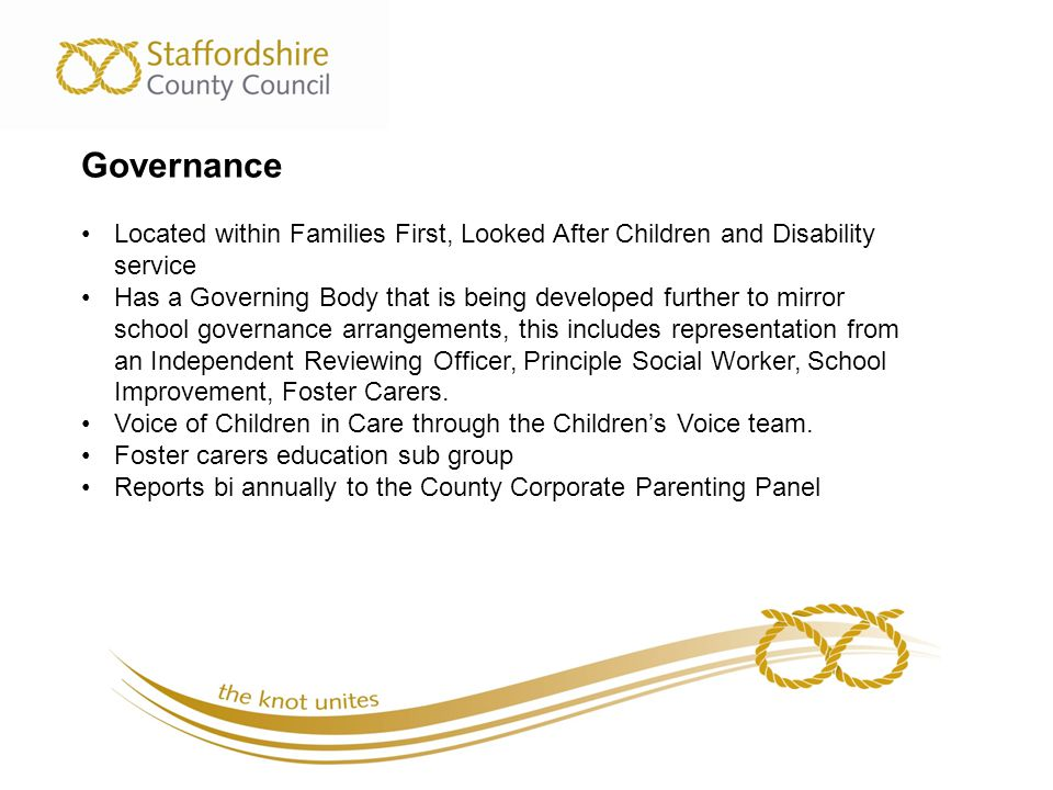Inspection of services for children in need of help and protection, children looked after and care leavers Inspection date: 14 January 2014 – 5 February 2014 Judgement Good Educational achievement of children looked after is now near the average for all Staffordshire children, which itself is better than average performance nationally.