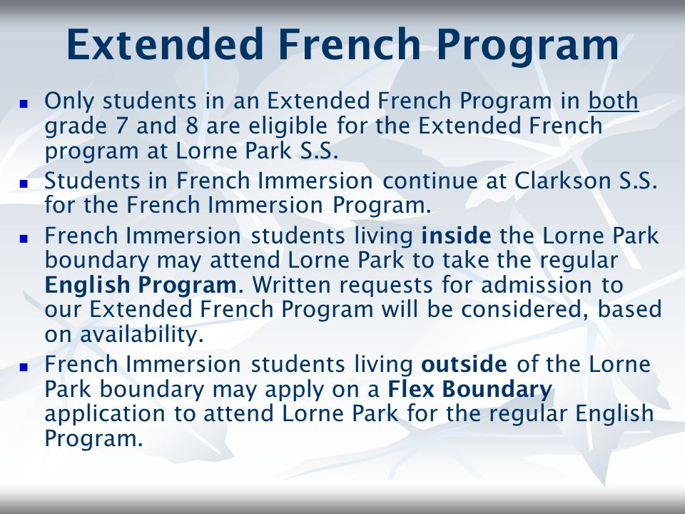 Extended French Program Only students in an Extended French Program in both grade 7 and 8 are eligible for the Extended French program at Lorne Park S