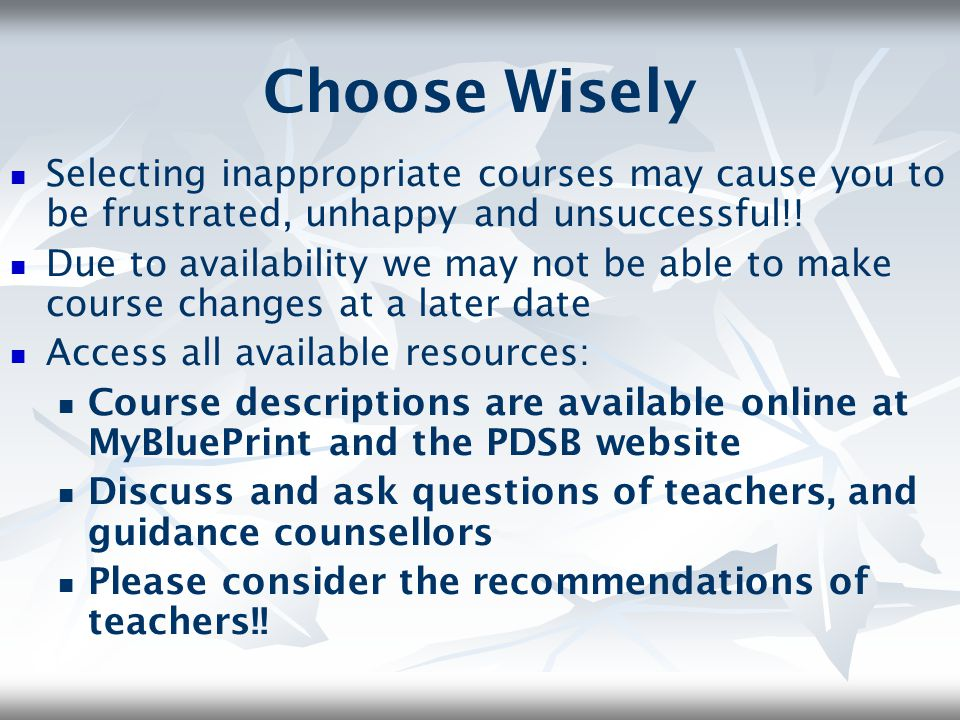 Choose Wisely Selecting inappropriate courses may cause you to be frustrated, unhappy and unsuccessful!! Due to availability we may not be able to mak