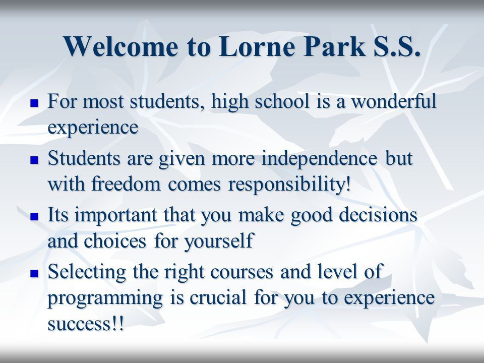 Welcome to Lorne Park S.S. For most students, high school is a wonderful experience For most students, high school is a wonderful experience Students