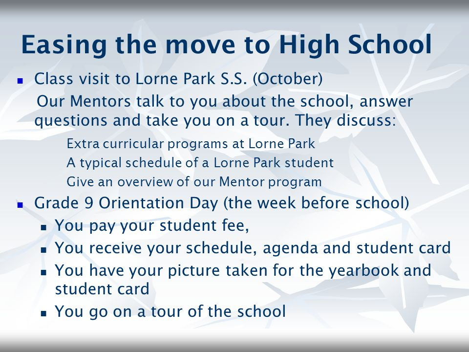 Easing the move to High School Class visit to Lorne Park S.S. (October) Our Mentors talk to you about the school, answer questions and take you on a t