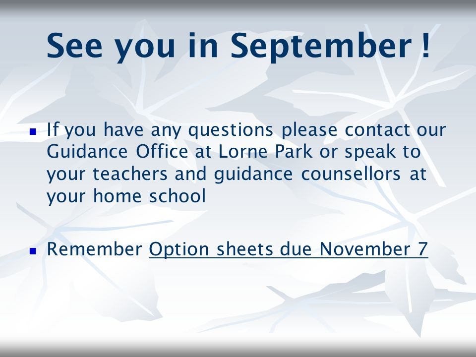 See you in September ! If you have any questions please contact our Guidance Office at Lorne Park or speak to your teachers and guidance counsellors a