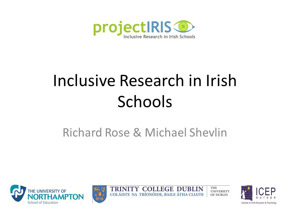 Inclusive Research in Irish Schools Richard Rose & Michael Shevlin