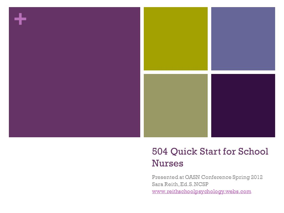 + 504 Quick Start for School Nurses Presented at OASN Conference Spring 2012 Sara Reith, Ed.S.