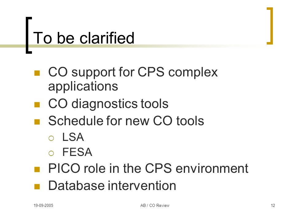 19-09-2005AB / CO Review12 To be clarified CO support for CPS complex applications CO diagnostics tools Schedule for new CO tools  LSA  FESA PICO ro