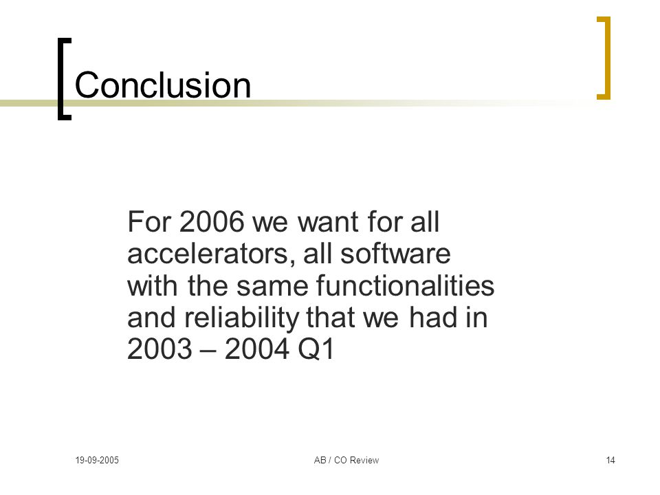 19-09-2005AB / CO Review14 Conclusion For 2006 we want for all accelerators, all software with the same functionalities and reliability that we had in 2003 – 2004 Q1