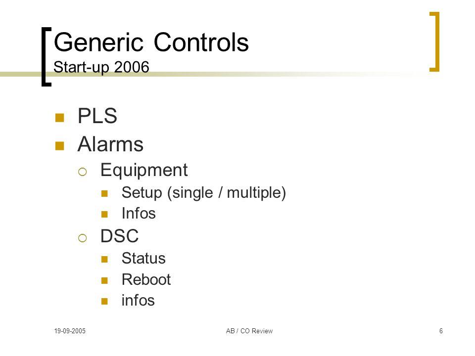 19-09-2005AB / CO Review6 Generic Controls Start-up 2006 PLS Alarms  Equipment Setup (single / multiple) Infos  DSC Status Reboot infos