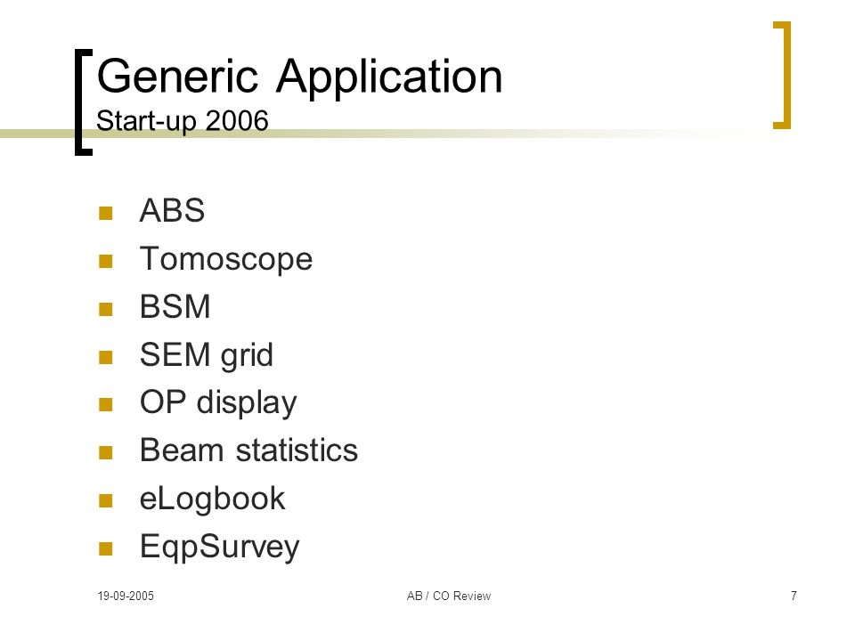19-09-2005AB / CO Review7 Generic Application Start-up 2006 ABS Tomoscope BSM SEM grid OP display Beam statistics eLogbook EqpSurvey