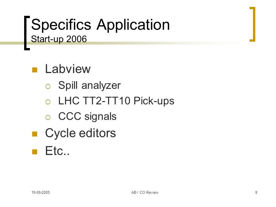 19-09-2005AB / CO Review8 Specifics Application Start-up 2006 Labview  Spill analyzer  LHC TT2-TT10 Pick-ups  CCC signals Cycle editors Etc..