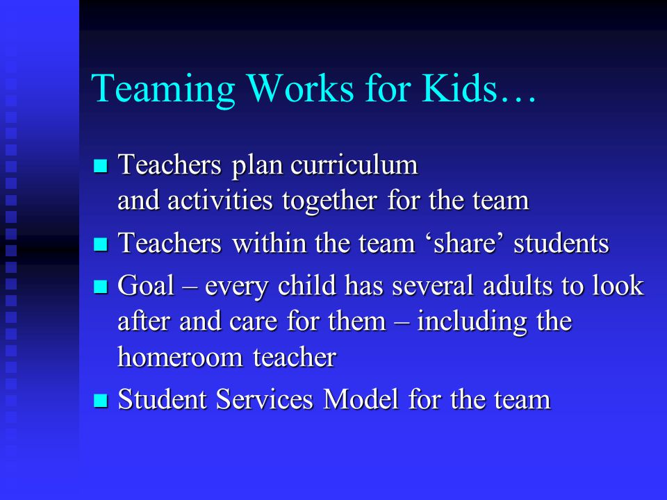 Teaming Works for Kids… Teachers plan curriculum and activities together for the team Teachers plan curriculum and activities together for the team Te