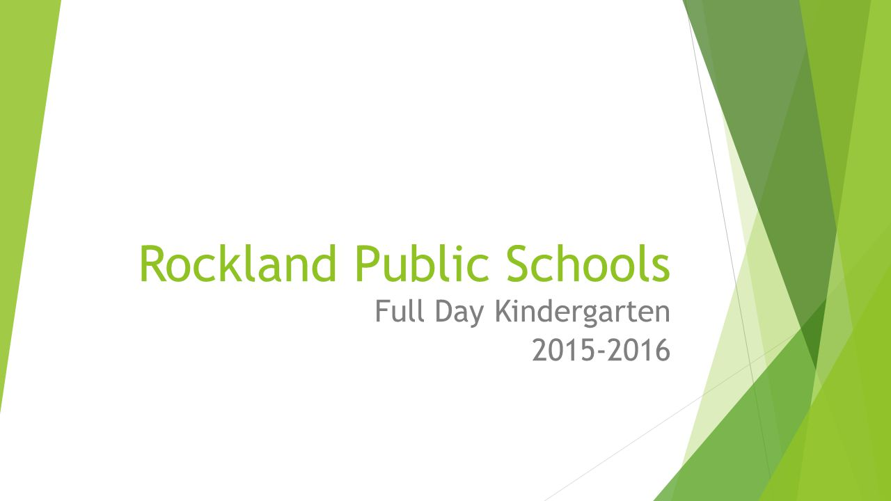 Rockland Public Schools Full Day Kindergarten 2015-2016