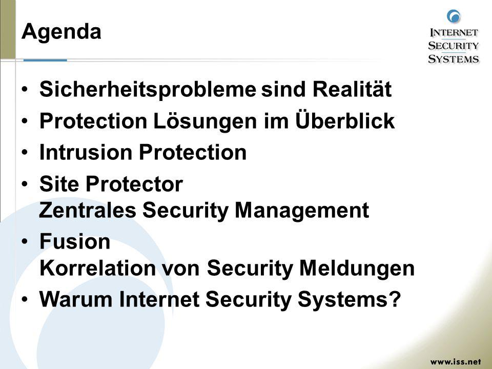Agenda Sicherheitsprobleme sind Realität Protection Lösungen im Überblick Intrusion Protection Site Protector Zentrales Security Management Fusion Korrelation von Security Meldungen Warum Internet Security Systems?