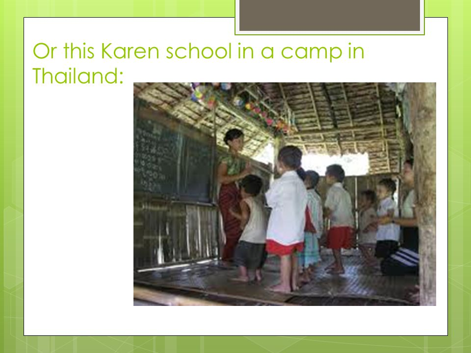 Or this Karen school in a camp in Thailand: