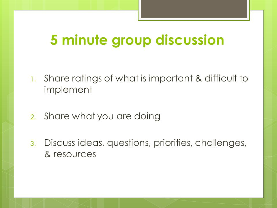 5 minute group discussion 1. Share ratings of what is important & difficult to implement 2.