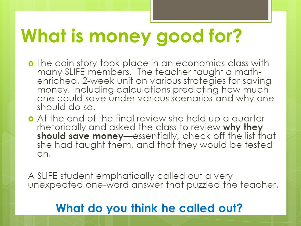 What is money good for.  The coin story took place in an economics class with many SLIFE members.