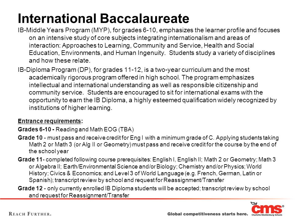 International Baccalaureate IB-Middle Years Program (MYP), for grades 6-10, emphasizes the learner profile and focuses on an intensive study of core subjects integrating internationalism and areas of interaction: Approaches to Learning, Community and Service, Health and Social Education, Environments, and Human Ingenuity.