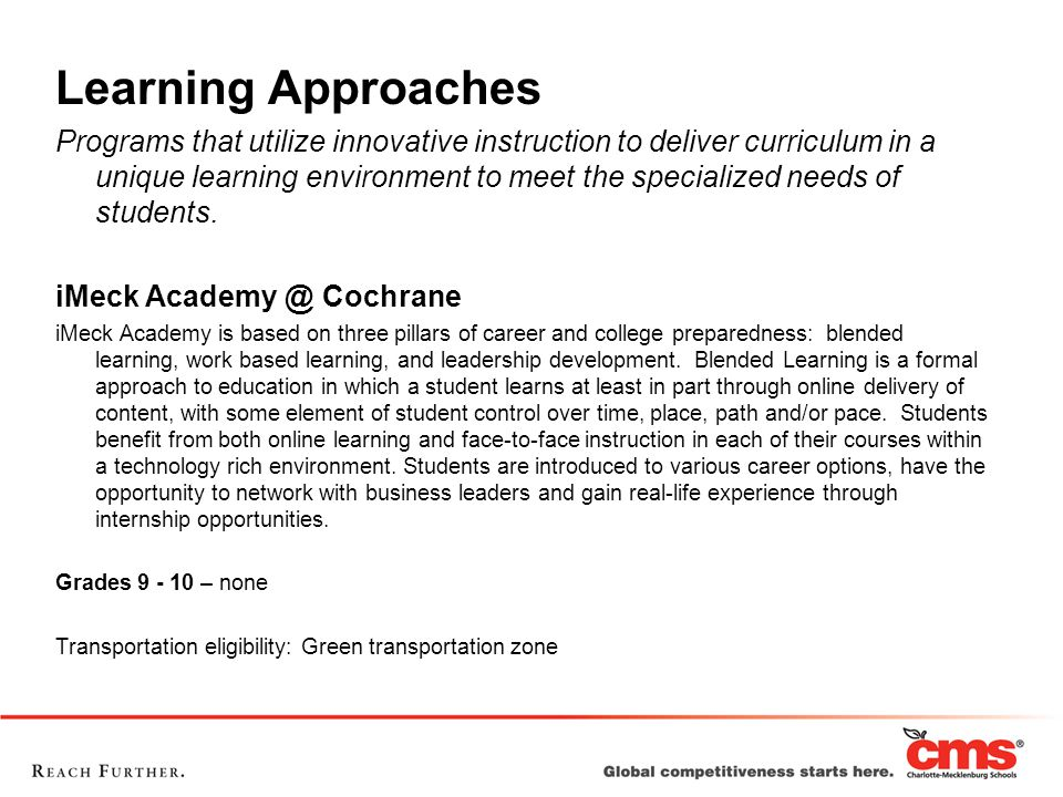 Learning Approaches Programs that utilize innovative instruction to deliver curriculum in a unique learning environment to meet the specialized needs of students.