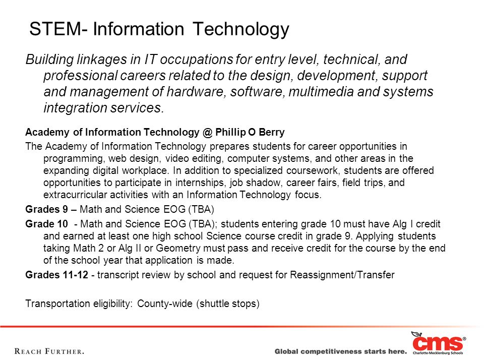 STEM- Information Technology Building linkages in IT occupations for entry level, technical, and professional careers related to the design, development, support and management of hardware, software, multimedia and systems integration services.