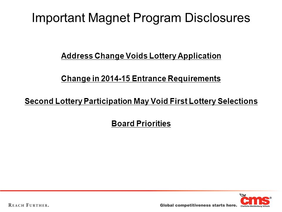 Important Magnet Program Disclosures Address Change Voids Lottery Application Change in 2014-15 Entrance Requirements Second Lottery Participation May Void First Lottery Selections Board Priorities