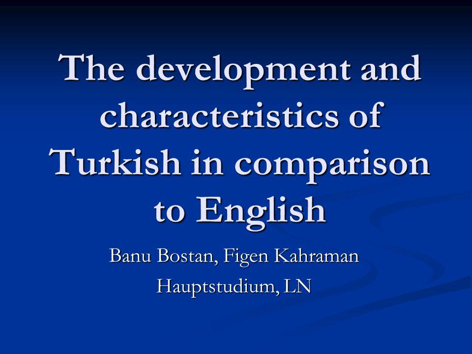 The development and characteristics of Turkish in comparison to English Banu Bostan, Figen Kahraman Hauptstudium, LN