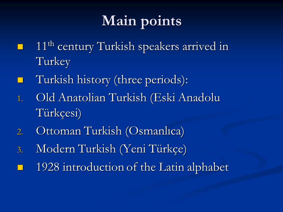 Main points 11 th century Turkish speakers arrived in Turkey 11 th century Turkish speakers arrived in Turkey Turkish history (three periods): Turkish