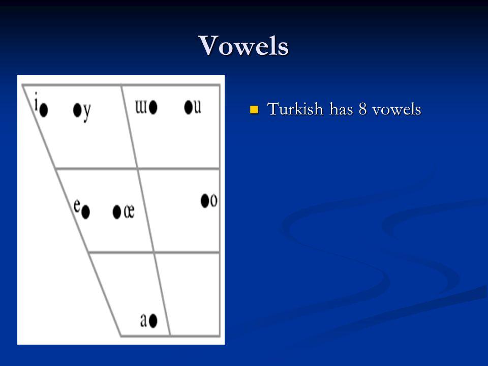 Vowels Turkish has 8 vowels