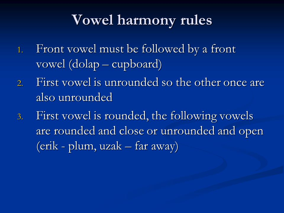 Vowel harmony rules 1. Front vowel must be followed by a front vowel (dolap – cupboard) 2. First vowel is unrounded so the other once are also unround