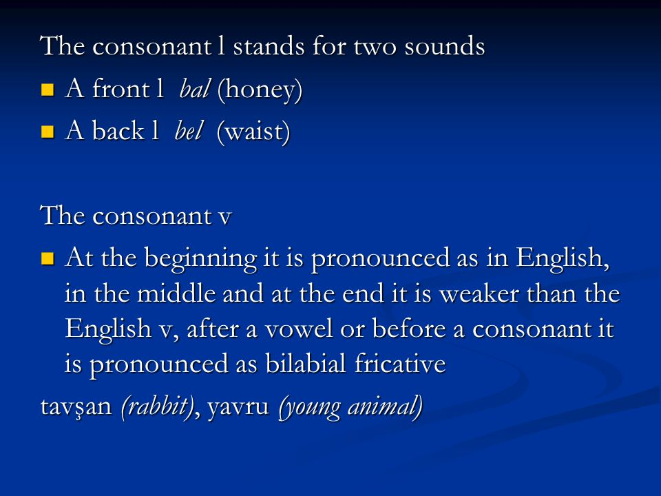 The consonant l stands for two sounds A front l bal (honey) A front l bal (honey) A back l bel (waist) A back l bel (waist) The consonant v At the beg