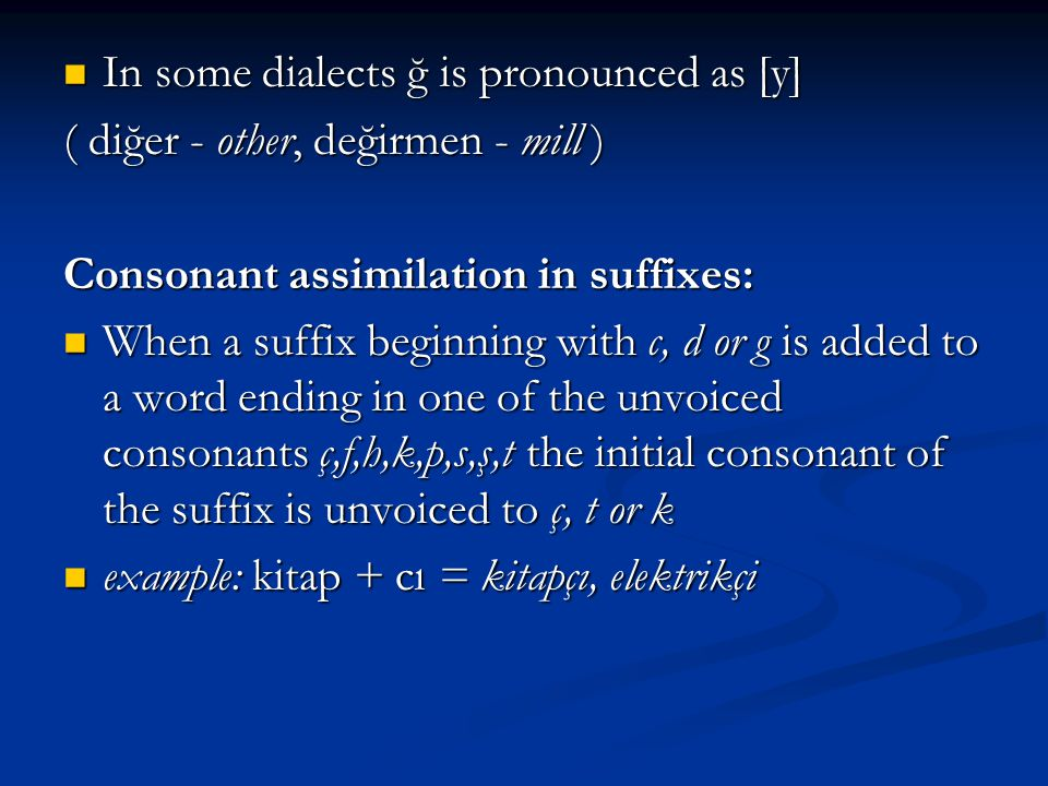 In some dialects ğ is pronounced as [y] In some dialects ğ is pronounced as [y] ( diğer - other, değirmen - mill ) Consonant assimilation in suffixes: