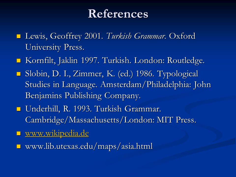 References Lewis, Geoffrey 2001. Turkish Grammar. Oxford University Press. Lewis, Geoffrey 2001. Turkish Grammar. Oxford University Press. Kornfilt, J