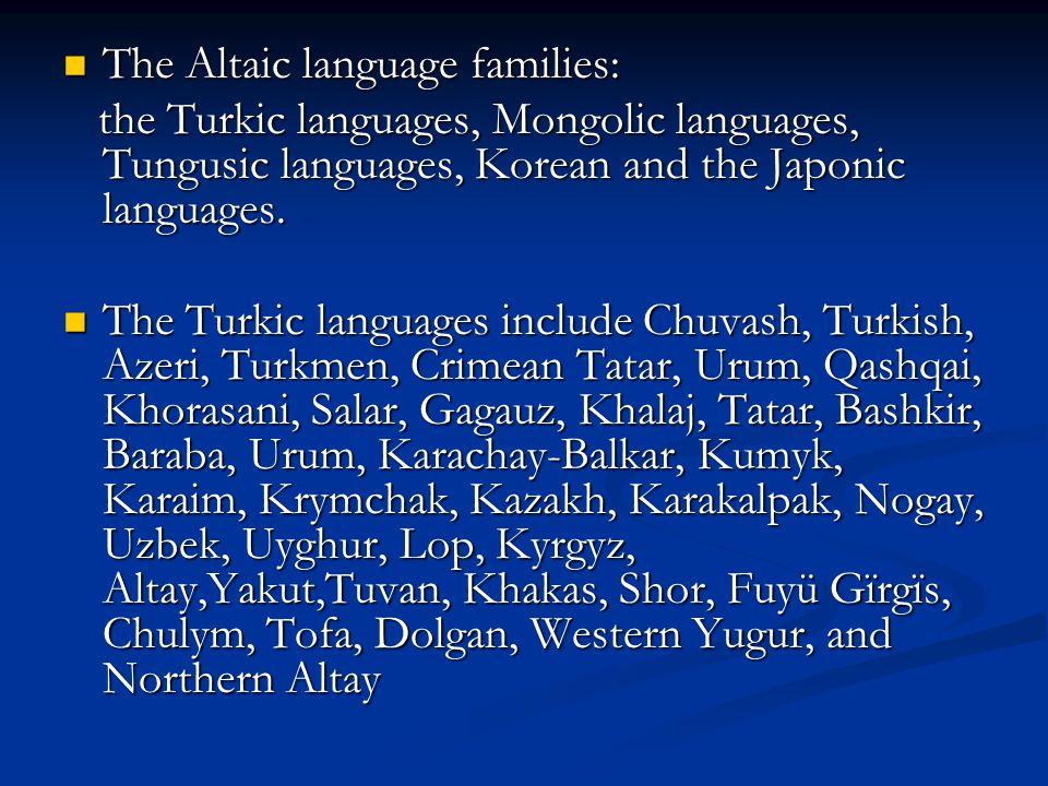 The Altaic language families: The Altaic language families: the Turkic languages, Mongolic languages, Tungusic languages, Korean and the Japonic langu