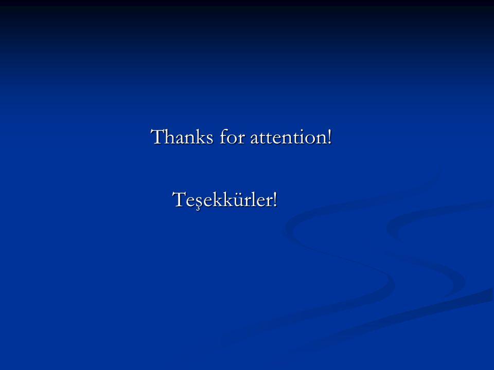 Thanks for attention! Thanks for attention! Teşekkürler! Teşekkürler!