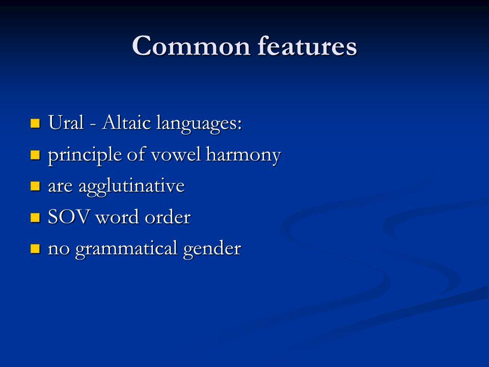 Common features Ural - Altaic languages: Ural - Altaic languages: principle of vowel harmony principle of vowel harmony are agglutinative are agglutin