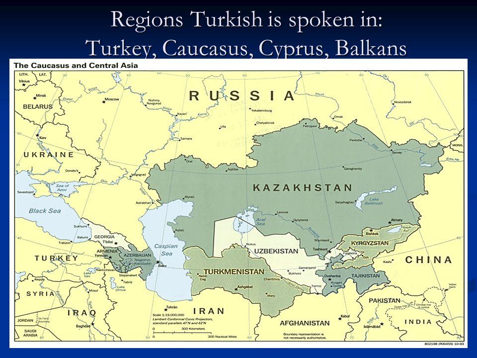 Regions Turkish is spoken in: Turkey, Caucasus, Cyprus, Balkans
