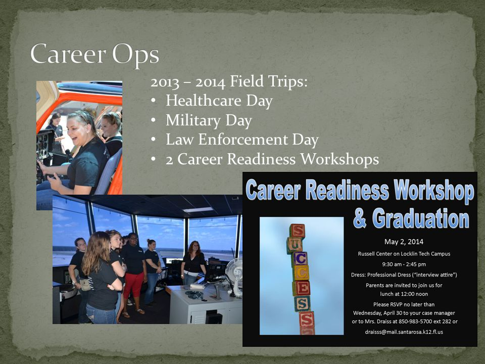 2013 – 2014 Field Trips: Healthcare Day Military Day Law Enforcement Day 2 Career Readiness Workshops