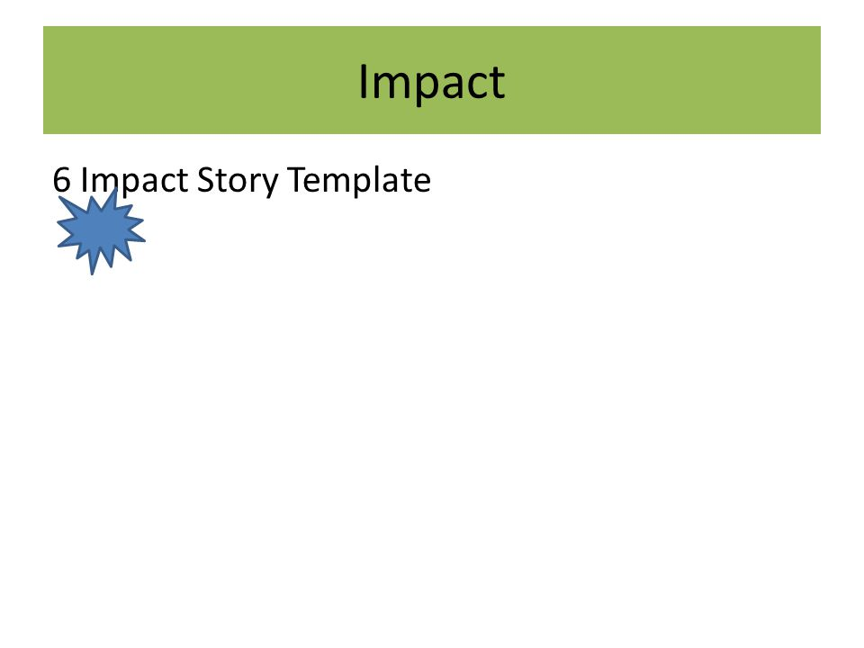 Impact 6 Impact Story Template